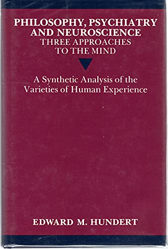 9780198247968: Philosophy, Psychiatry and Neuroscience--Three Approaches to the Mind: A Synthetic Analysis of the Varieties of Human Experience