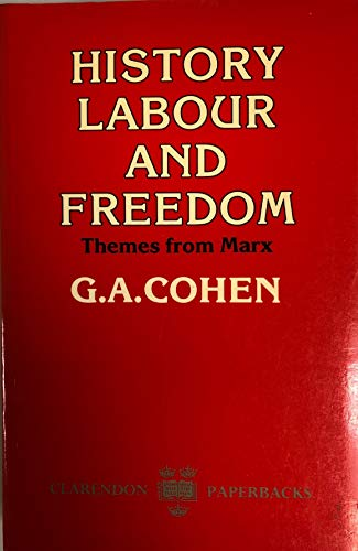 9780198248163: History, Labour and Freedom: Themes from Marx (Clarendon Paperbacks)