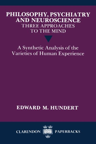 9780198248965: Philosophy, Psychiatry and Neuroscience--Three Approaches to the Mind: A Synthetic Analysis of the Varieties of Human Experience (Clarendon Paperbacks)