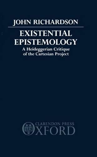 9780198249061: Existential Epistemology: A Heideggerian Critique of the Cartesian Approach: Heideggerian Critique of the Cartesian Project