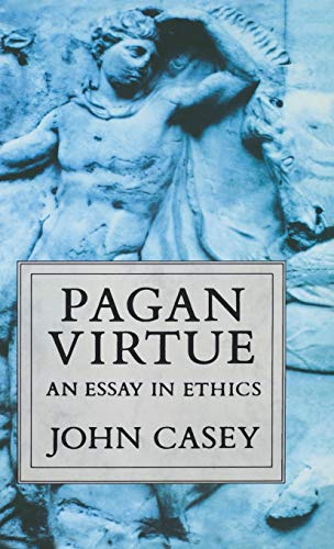 Pagan Virtue: An Essay in Ethics (Clarendon Paperbacks)