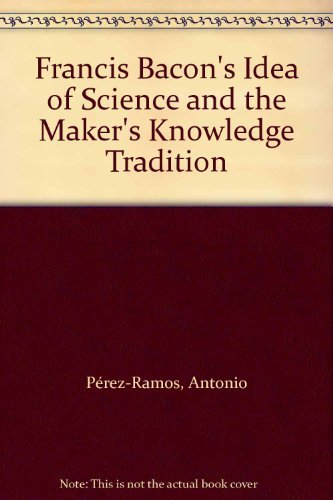9780198249795: Francis Bacon's Idea of Science and the Maker's Knowledge Tradition