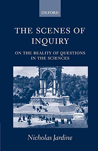 The Scenes of Inquiry: On the Reality of Questions in the Sciences (Paperback) - Nicholas Jardine