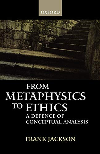 9780198250616: From Metaphysics to Ethics: A Defence of Conceptual Analysis