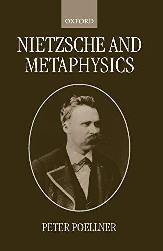 Nietzsche and Metaphysics. Oxford Philosophical Monographs. - Poellner, Peter