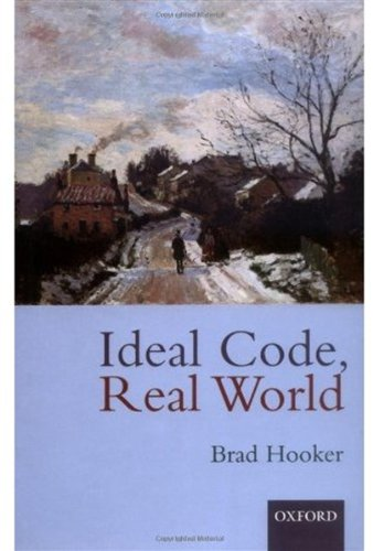 9780198250692: Ideal Code, Real World: A Rule-Consequentialist Theory of Morality