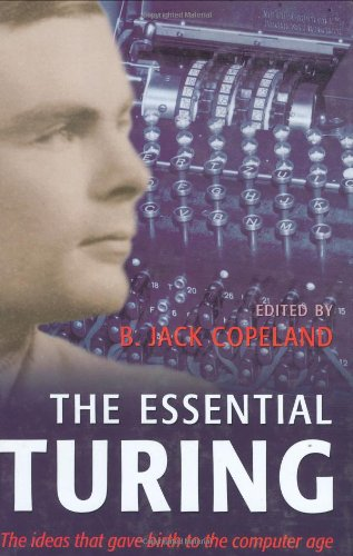 9780198250791: The Essential Turing: Seminal Writings in Computing, Logic, Philosophy, Artificial Intelligence, and Artificial Life plus The Secrets of Enigma