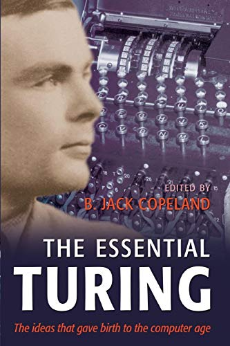 9780198250807: The Essential Turing: Seminal Writings in Computing, Logic, Philosophy, Artificial Intelligence, and Artificial Life plus The Secrets of Enigma