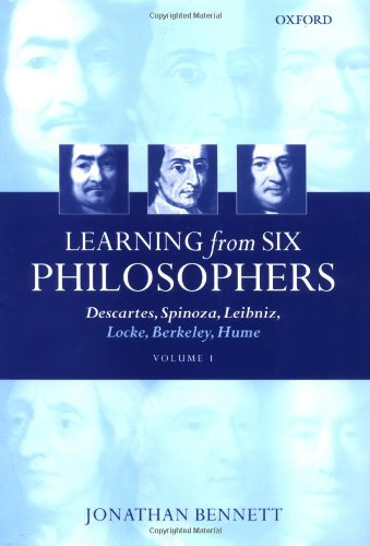 Learning from Six Philosophers: Descartes, Spinoza, Leibniz, Locke, Berkeley, Hume (Volume 1) (0198250916) by Jonathan Bennett