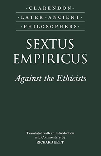 9780198250975: Sextus Empiricus: Against the Ethicists: (Adversus Mathematicos XI) (Clarendon Later Ancient Philosophers)