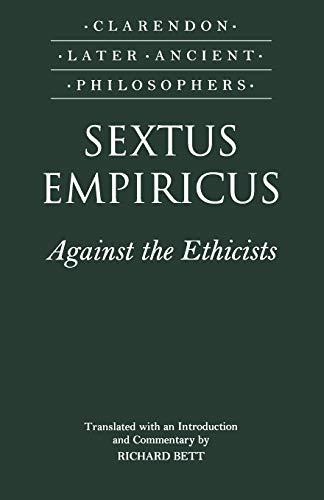 9780198250975: Sextus Empiricus: Against the Ethicists: (Adversus Mathematicos XI) (Clarendon Later Ancient Philosophers)