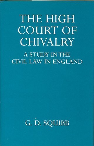 9780198251408: The High Court of Chivalry: Study in the Civil Law in England (Oxford University Press Academic Monograph Reprints)