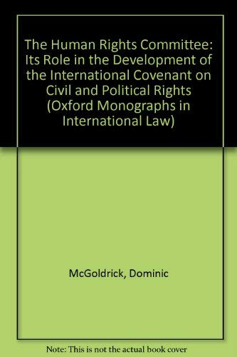 9780198252788: The Human Rights Committee: Its Role in the Development of the International Covenant on Civil and Political Rights (Oxford Monographs in International Law)