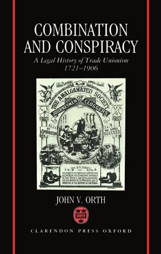 9780198252993: Combination and Conspiracy: A Legal History of Trade Unionism 1721-1906