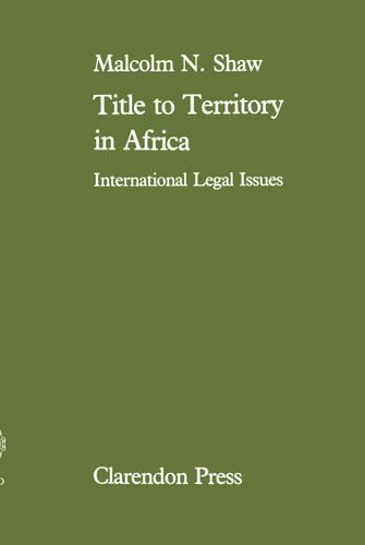 Title to territory in Africa : international: Shaw, Malcolm N.