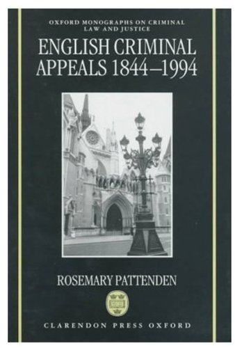 9780198254058: English Criminal Appeals 1844-1994: Appeals Agains Conviction and Sentence in England and Wales (Oxford Monographs on Criminal Law and Justice)