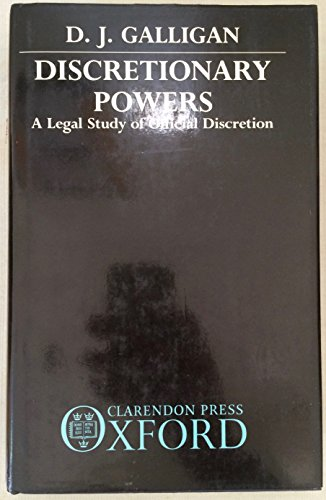 Discretionary Powers: A Legal Study of Official Discretion: Galligan, D. J.