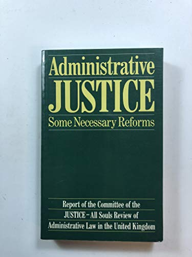 9780198255864: Administrative Justice - Some Necessary Reforms: A Report of a JUSTICE-All Souls Committee