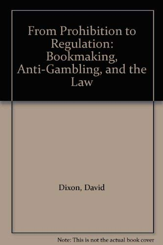 From Prohibition to Regulation: Bookmaking, Anti-Gambling, and the Law: Dixon, David