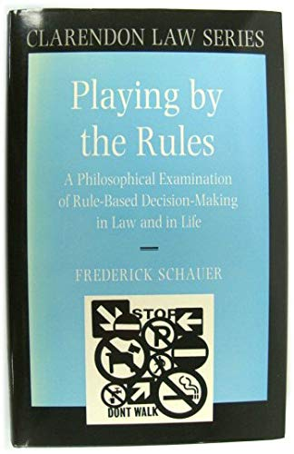 9780198256618: Playing by the Rules: A Philosophical Examination of Rule-Based Decision-Making in Law and in Life (Clarendon Law Series)