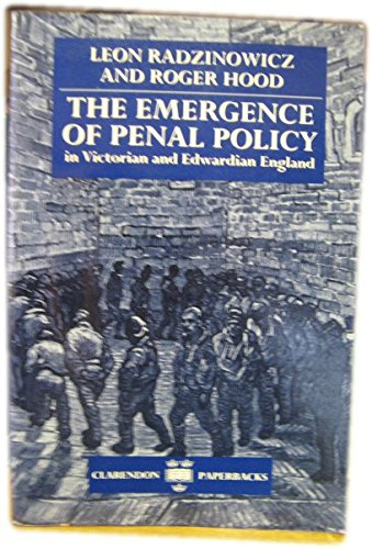 9780198256632: The Emergence of Penal Policy in Victorian and Edwardian England (History of English Criminal Law and Its Administration from 1750, Vol. 5)