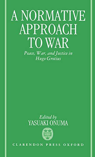 9780198257097: A Normative Approach to War: Peace, War, and Justice in Hugo Grotius