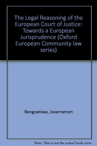 9780198257172: The Legal Reasoning of the European Court of Justice: Towards a European Jurisprudence ([Oxford European Community law series])