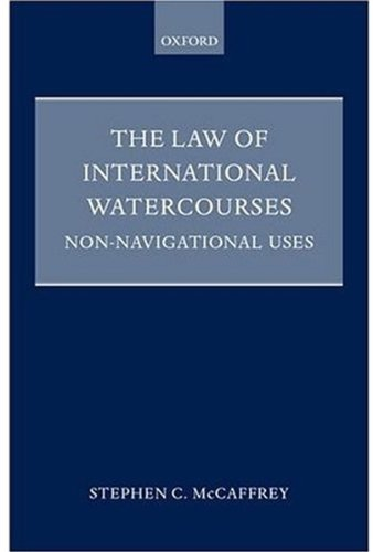 The Law of International Watercourses: Non-Navigational Uses: McCaffrey, Stephen C.