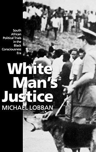 9780198258094: White Man's Justice: South African Political Trials in the Black Consciousness Era