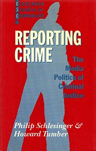 9780198258391: Reporting Crime: The Media Politics of Criminal Justice (Clarendon Studies in Criminology)