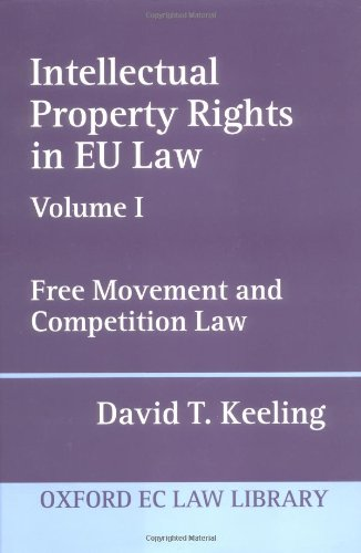Intellectual Property Rights in EU Law: Volume I: Free Movement and Competition Law (Oxford ...