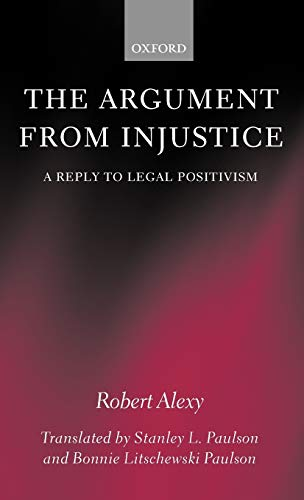 The Argument from Injustice: A Reply to Legal Positivism (Law): Robert Alexy