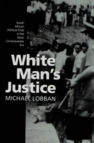9780198260233: White Man's Justice: South African Political Trials in the Black Consciousness Era