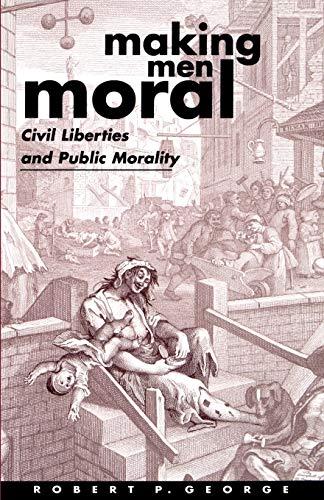 9780198260240: Making Men Moral: Civil Liberties and Public Morality (Clarendon Paperbacks)