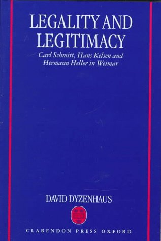 9780198260622: Legality and Legitimacy: Carl Schmitt, Hans Kelsen and Herman Heller in Weimar