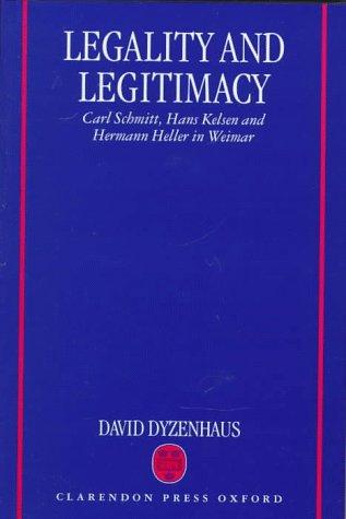 9780198260622: Legality and Legitimacy: Carl Schmitt, Hans Kelsen and Hermann Heller in Weimar