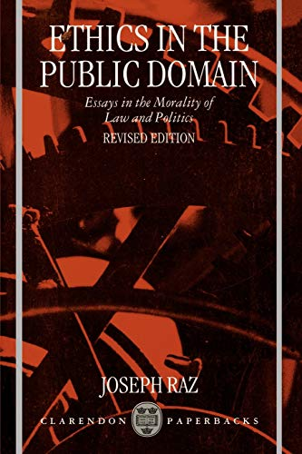9780198260691: Ethics in the Public Domain: Essays in the Morality of Law and Politics