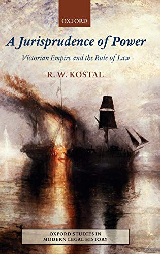 9780198260769: A Jurisprudence of Power: Victorian Empire and the Rule of Law (Oxford Studies in Modern Legal History)