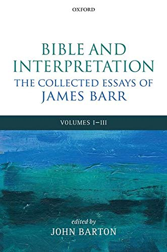 Bible and Interpretation: The Collected Essays of: Barr, James; Barton,