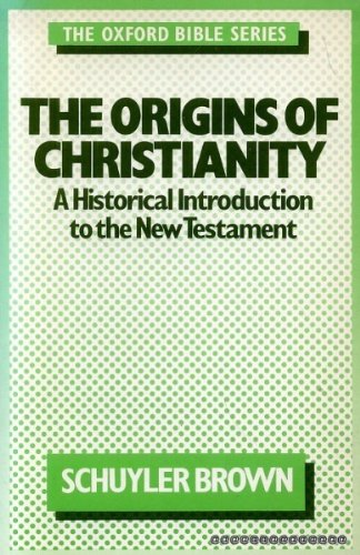 The Origins of Christianity: A Historical Introduction: Brown, Schuyler