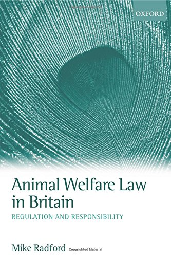 Animal Welfare Law in Britain: Regulation and Responsibility: Mike Radford