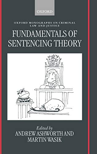 9780198262565: Fundamentals of Sentencing Theory: Essays in Honour of Andrew Von Hirsch (Oxford Monographs on Criminal Law and Justice)