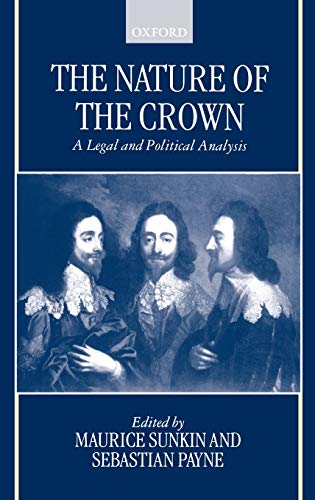 9780198262732: The Nature of the Crown: A Legal and Political Analysis