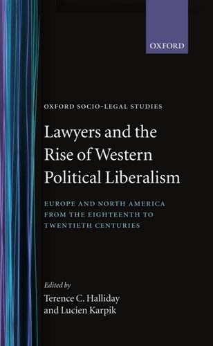 9780198262886: Lawyers and the Rise of Western Political Liberalism: Europe and North America from the Eighteenth to Twentieth Centuries (Oxford Socio-Legal Studies)