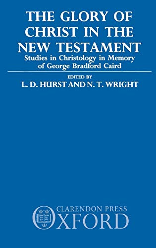 The Glory of Christ in the New Testament: Studies in Christology in Memory of George Bradford Caird