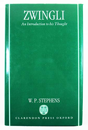 Zwingli: An Introduction to His Thought.: STEPHENS, W. P.: