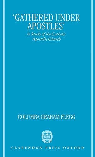"9780198263357: ""Gathered Under Apostles"": A Study of the Catholic Apostolic Church"