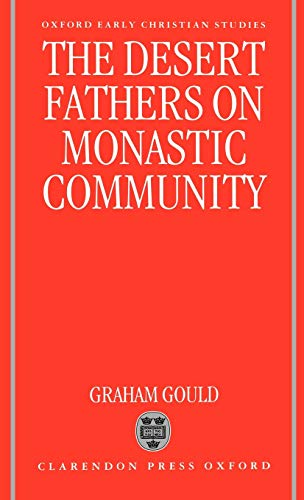 The Desert Fathers on Monastic Community (Oxford Early Christian Studies): Graham Gould