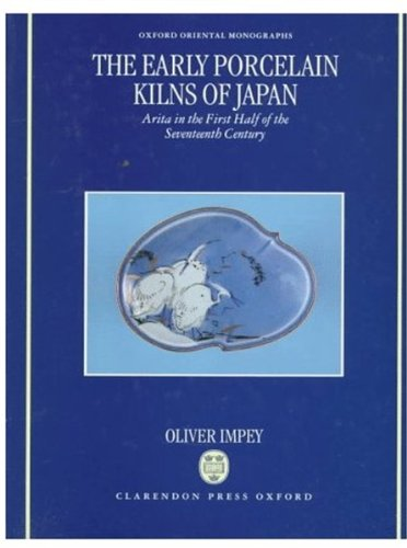 9780198263708: The Early Porcelain Kilns of Japan: Arita in the First Half of the Seventeenth Century (Oxford Oriental Monographs)