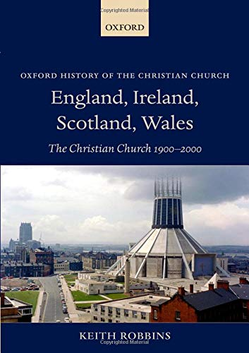 9780198263715: England, Ireland, Scotland, Wales: The Christian Church 1900-2000 (Oxford History of the Christian Church)